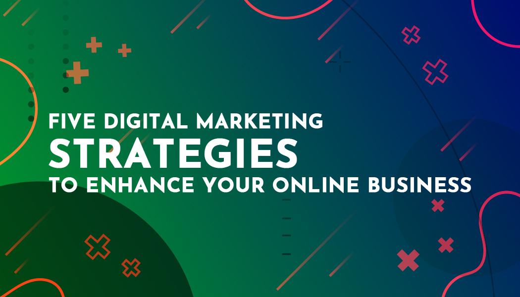 five-digital-marketing-strategies-to-enhance-your-online-business-10.jpg