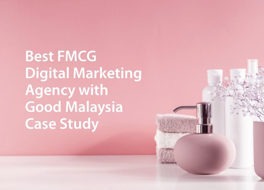 Best-Digital-Marketing-Agency-with-Good-Malaysia-FMCG-Client-Case-Study-1.jpg